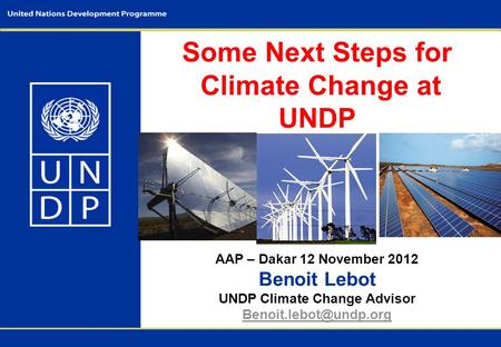 Some Next Steps for Climate Change at UNDP AAP – Dakar 12 November 2012 Benoit Lebot UNDP Climate Change Advisor