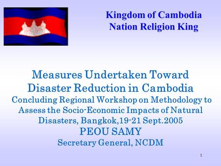 1 Measures Undertaken Toward Disaster Reduction in Cambodia Concluding Regional Workshop on Methodology to Assess the Socio-Economic Impacts of Natural.