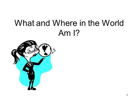 1 What and Where in the World Am I?. 2 Statue of Liberty New York 3.