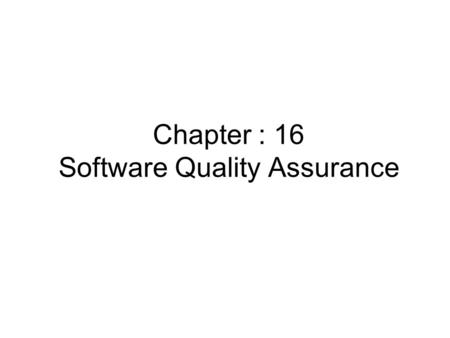 Chapter : 16 Software <strong>Quality</strong> <strong>Assurance</strong>. Background Issues Software <strong>Quality</strong> <strong>Assurance</strong> is an umbrella activity that is applied throughout the software.