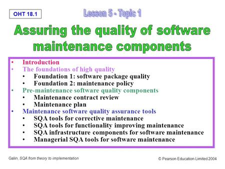 OHT 18.1 Galin, SQA from theory to implementation © Pearson Education Limited 2004 Introduction The foundations of high quality Foundation 1: software.