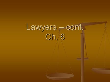 Lawyers – cont. Ch. 6. One of the major things about lawyers is the idea of paying for the service One of the major things about lawyers is the idea of.