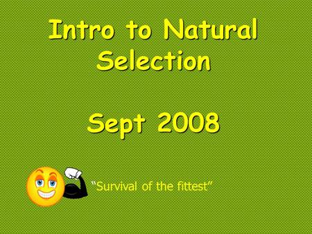 "Intro to Natural Selection Sept 2008 ""Survival of the fittest"""