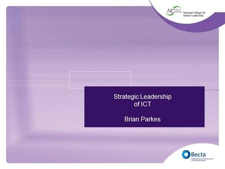 1 Strategic Leadership of ICT Brian Parkes. 2 If we believe that ICT has the potential to… improve the quality of learning and teaching stimulate motivate.