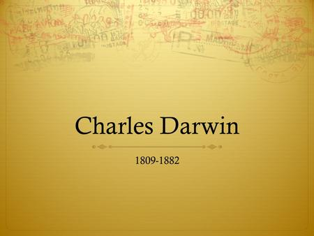 Charles Darwin 1809-1882. Birth/Family  Charles Robert Darwin was born on 12 February 1809 in Shrewsbury, Shropshire into a wealthy and well- connected.
