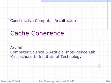 Constructive Computer Architecture Cache Coherence Arvind Computer Science & Artificial Intelligence Lab. Massachusetts Institute of Technology November.