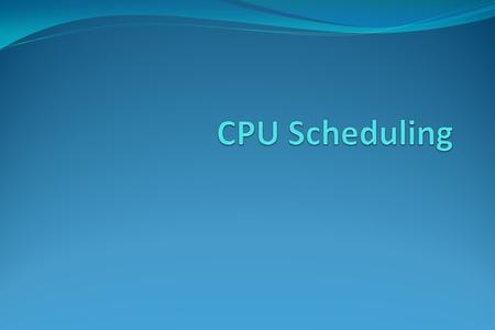 CPU Scheduling Basic Concepts Scheduling Criteria Scheduling Algorithms Thread Scheduling Multiple-Processor Scheduling Operating Systems Examples Algorithm.