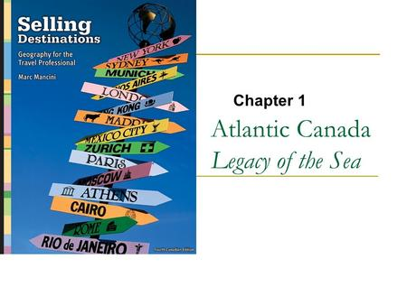 Atlantic Canada Legacy of the Sea Chapter 1. Copyright © 2007 by Nelson, a division of Thomson Canada Limited 2.