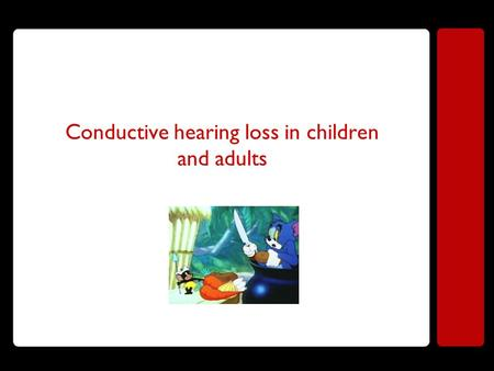 Conductive hearing loss in children and adults.