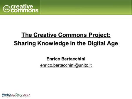 The Creative Commons Project: Sharing Knowledge in the Digital Age Enrico Bertacchini