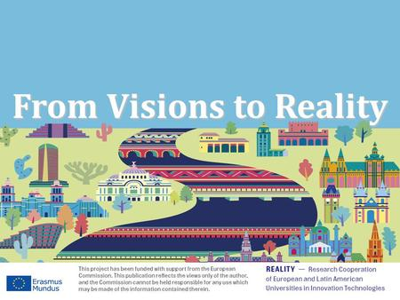 From Visions to Reality. About Project The project aim is to test models of cooperation between universities and businesses/organisations in the European.