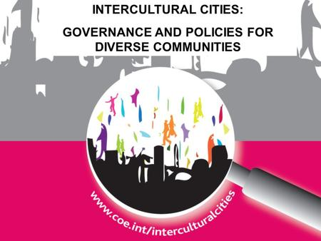 INTERCULTURAL CITIES: GOVERNANCE AND POLICIES FOR DIVERSE COMMUNITIES.