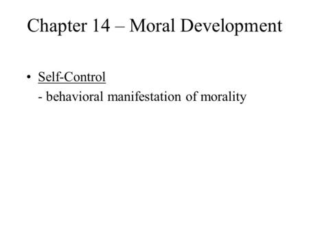 Chapter 14 – Moral Development Self-Control - behavioral manifestation of morality.