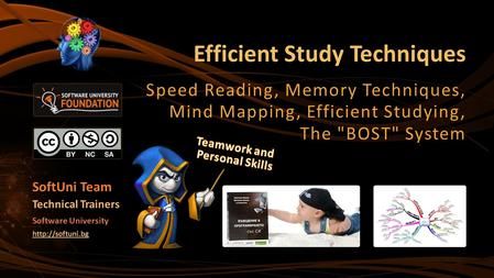 Efficient Study Techniques Speed Reading, Memory Techniques, Mind Mapping, Efficient Studying, The BOST System SoftUni Team Technical Trainers Software.