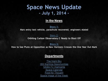 Space News Update - July 1, 2014 - In the News Story 1: Story 1: Mars entry test vehicle, parachute recovered; engineers elated Story 2: Story 2: Orbiting.