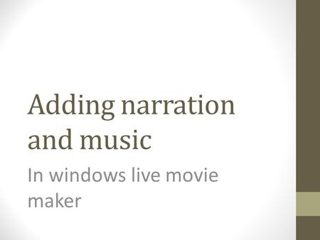 Adding narration and music In windows live movie maker.