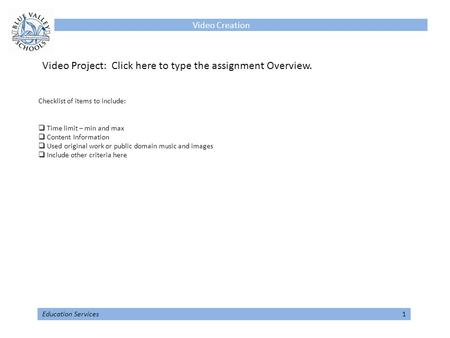 Video Creation Education Services 1 Video Project: Click here to type the assignment Overview. Checklist of items to include:  Time limit – min and max.