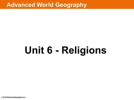 © 2014 Pearson Education, Inc. Advanced World Geography Unit 6 - Religions © 2014 Pearson Education, Inc.
