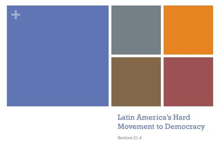 + Latin America's Hard Movement to Democracy Section 21.4.