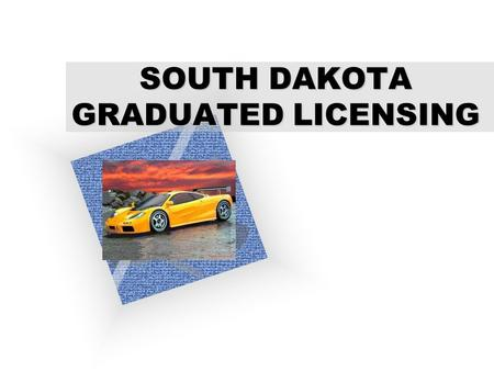 "SOUTH DAKOTA GRADUATED LICENSING To insert your company logo on this slide From the Insert Menu Select ""Picture"" Locate your logo file Click OK To resize."