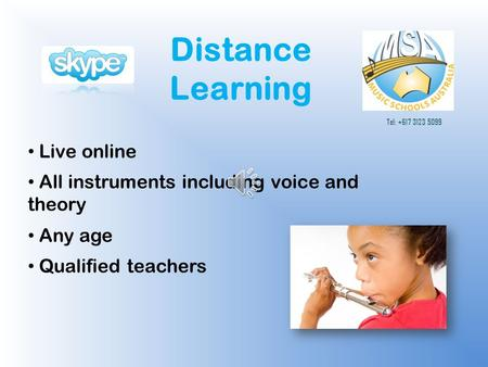 Distance Learning Live online Tel: +617 3123 5099 All instruments including voice and theory Any age Qualified teachers.