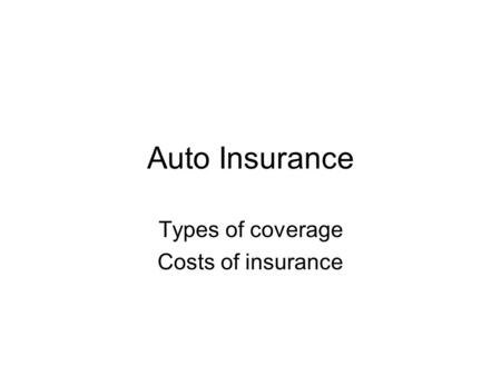 Auto Insurance Types of coverage Costs of insurance.