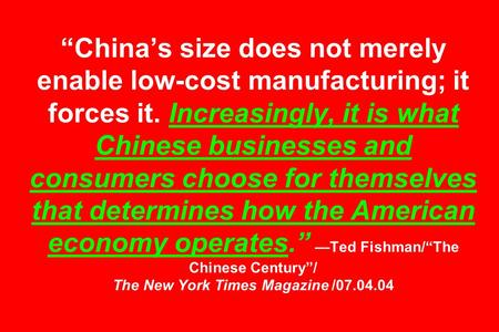 """China's size does not merely enable low-cost manufacturing; it forces it. Increasingly, it is what Chinese businesses and consumers choose for themselves."