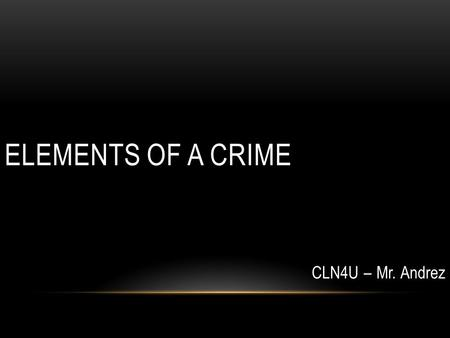 ELEMENTS OF A CRIME CLN4U – Mr. Andrez SCENARIO You are driving along and you are stopped by a police officer who notices that you were texting at the.