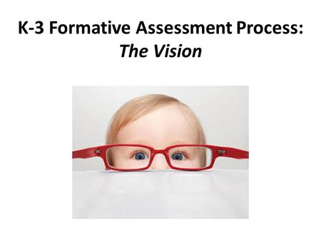 K-3 Formative Assessment Process: The Vision. KEA Formative Assessment Process Formative Assessment A process used by teachers and students during instruction.