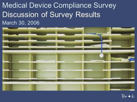 PwC Medical Device Compliance Survey Discussion of Survey Results March 30, 2006.