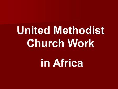 United Methodist Church Work in Africa. United Methodist Volunteers in Mission.