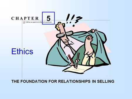 Ethics THE FOUNDATION FOR RELATIONSHIPS IN SELLING C H A P T E R 5.