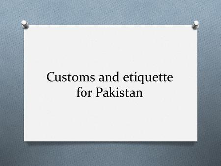 Customs and etiquette for Pakistan. Meeting and Greeting O Men shake hands with each other. Once a relationship is developed, they may hug as well as.