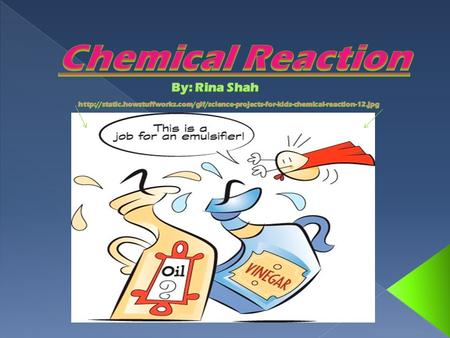  Chemical Reaction-A change in which a substance (or substances) is changed into one or more new substances.
