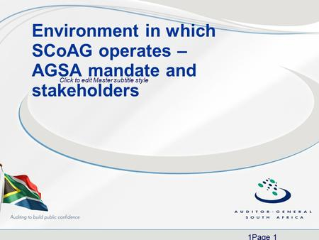 Click to edit Master subtitle style 1Page 1 Environment in which SCoAG operates – AGSA mandate and stakeholders.