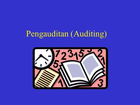 Pengauditan (Auditing) What is auditing? Auditing is a systematic process of objectively obtaining and evaluating evidence regarding assertions about.