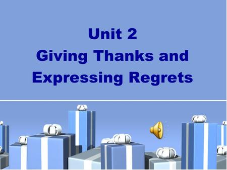 Unit 2 Giving Thanks and Expressing Regrets. New Practical English 1 Unit 2 Session 2 Section III Maintaining a Sharp Eye Passage I.