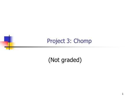 1 Project 3: Chomp (Not graded). 2 Project 3 The game of Chomp was described in a Math Trek column in Science News: