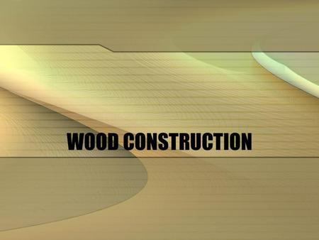WOOD CONSTRUCTION. WOOD Hardwood: deciduous Oak, maple, walnut fine carpentry Softwood: coniferous (cone bearing) Pine, spruce, fir outdoor.