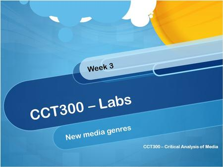 CCT300 – Critical Analysis of Media CCT300 – Labs New media genres Week 3.