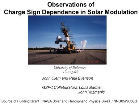 Observations of Charge Sign Dependence in Solar Modulation John Clem and Paul Evenson GSFC Collaborators: Louis Barbier John Krizmanic University of Delaware.