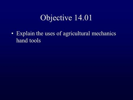 Objective 14.01 Explain the uses of agricultural mechanics hand tools.