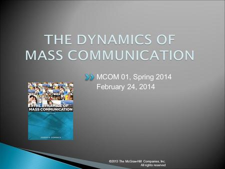 ©2013 The McGraw-Hill Companies, Inc. All rights reserved MCOM 01, Spring 2014 February 24, 2014.
