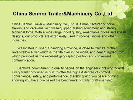 China Senhor Trailer&Machinery Co.,Ltd China Senhor Trailer & Machinery Co., Ltd. is a manufacturer of horse trailers, and caravans with well-equipped.