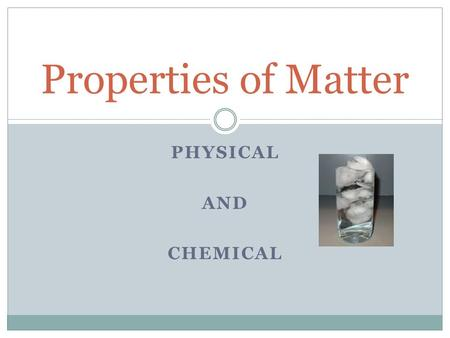 PHYSICAL AND CHEMICAL Properties of Matter. What is the difference between physical and chemical properties? Physical Properties: Can be observed or measured.
