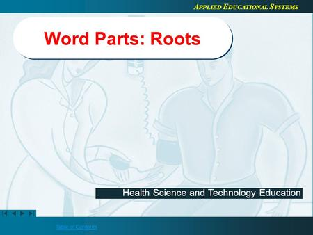 Table of Contents Health Science and Technology Education A PPLIED E DUCATIONAL S YSTEMS Word Parts: Roots.
