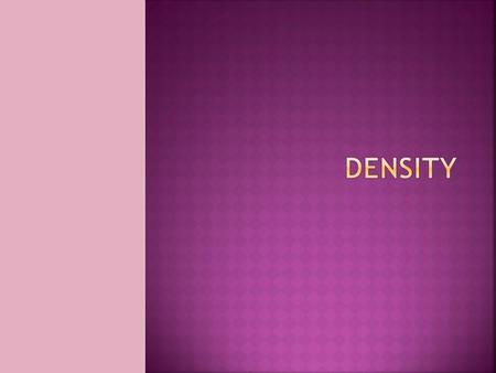  Density is a measure of how much matter (objects that take up space) is compacted in an area.  What is the formula? Density = mass OR mass ÷ volume.