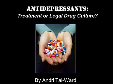 Antidepressants: Treatment or Legal Drug Culture? By Andri Tai-Ward.