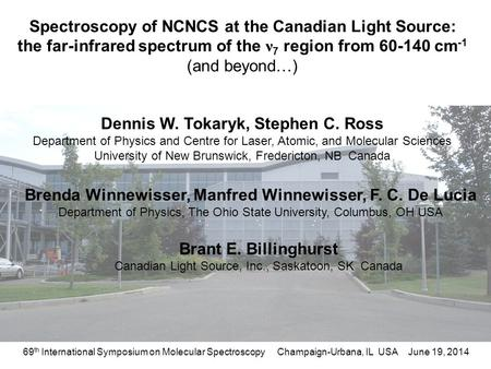 Spectroscopy of NCNCS at the Canadian Light Source: the far-infrared spectrum of the ν 7 region from 60-140 cm -1 (and beyond…) Dennis W. Tokaryk, Stephen.