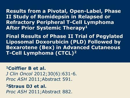 Results from a Pivotal, Open-Label, Phase II Study of Romidepsin in Relapsed or Refractory Peripheral T-Cell Lymphoma After Prior Systemic Therapy 1 Final.